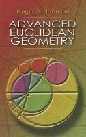 Advanced Euclidean Geometry by Roger A. Johnson