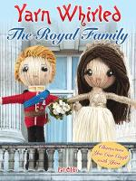 Yarn Whirled: The Royal Family Characters You Can Craft With Yarn by Pat Olski