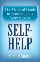 Self-Help The Original Guide to Bootstrapping Your Success by Samuel Smiles