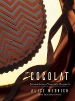 Cocolat Extraordinary Chocolate Desserts by Alice Medrich
