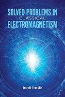 Solved Problems in Classical Electromagnetism by Jerrold Franklin