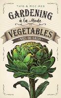 Gardening a la Mode: Vegetables by Harriet De Salis