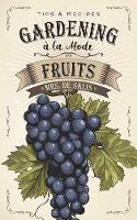 Gardening a la Mode: Fruits by Harriet De Salis