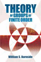 Theory of Groups of Finite Order by William S. Burnside