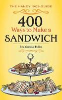 400 Ways to Make a Sandwich The Handy 1909 Guide by Eva Fuller