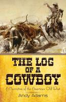 The Log of a Cowboy A Narrative of the American Old West by Andy Adams