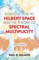 Introduction to Hilbert Space and the Theory of Spectral Multiplicity Second Edition by Paul R. Halmos