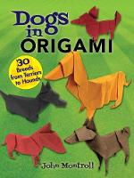 Dogs in Origami 30 Breeds from Terriers to Hounds by John Montroll