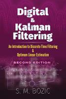 Digital and Kalman Filtering An Introduction to Discrete-Time Filtering and Optimum Linear Estimation by S. M. Bozic