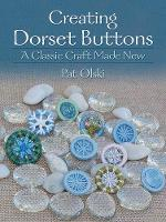 Creating Dorset Buttons A Classic Craft Made New by Pat Olski