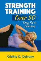 Strength Training Over 50 Stay Fit and Fabulous by Cristine Caivano