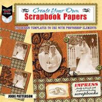 Create Your Own Scrapbook Papers 175 Design Templates to Use with Photoshop Elements by Jodie Patterson