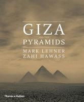 Giza and the Pyramids by Mark Lehner, Zahi A. Hawass