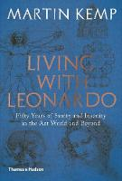 Living with Leonardo Fifty Years of Sanity and Insanity in the Art World and Beyond by Martin Kemp