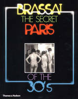 The Secret Paris of the 30s Brassai by Gilberte Brassai, Gilberte Brassai