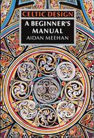 Celtic Design: Beginner's Manual by Aidan Meehan