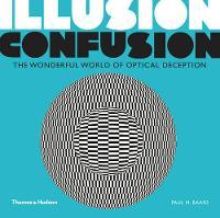 Illusion Confusion:Wonderful World of Optical Illusion Wonderful World of Optical Deception by Paul M. Baars