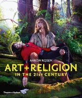 Art & Religion in the 21st Century by Aaron Rosen