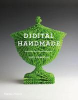 Digital Handmade Craftsmanship in the New Industrial Revolution by Lucy Johnston