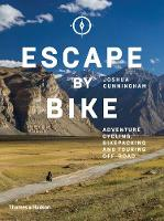 Escape by Bike Adventure Cycling, Bikepacking and Touring Off-Road by Joshua Cunningham