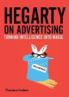 Hegarty on Advertising Turning Intelligence into Magic by John Hegarty