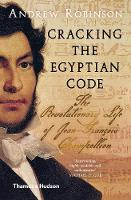 Cracking the Egyptian Code The Revolutionary Life of Jean-Francois Champollion by Andrew Robinson