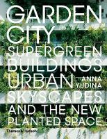 Garden City Supergreen Buildings, Urban Skyscapes and the New Planted Space by Anna Yudina