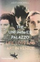 The Unfinished Palazzo Life, Love and Art in Venice by Judith Mackrell