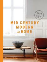 Mid-Century Modern at Home A Room-by-Room Guide by D. C. Hillier