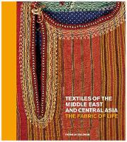 Textiles of the Middle East and Central Asia The Fabric of Life by Fahmida Suleman