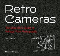 Retro Cameras The Collector's Guide to Vintage Film Photography by John (The University of Melbourne) Wade