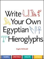Write Your Own Egyptian Hieroglyphs Names, Greetings, Insults, Sayings by Angela McDonald