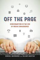 Off the Page Screenwriting in the Era of Media Convergence by Daniel Bernardi, Julian Hoxter