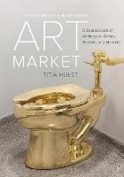 A History of the Western Art Market A Sourcebook of Writings on Artists, Dealers, and Markets by Titia Hulst