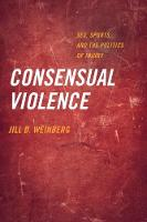 Consensual Violence Sex, Sports, and the Politics of Injury by Jill D. Weinberg