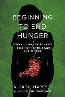 Beginning to End Hunger Food and the Environment in Belo Horizonte, Brazil, and Beyond by M. Jahi Chappell, Frances Moore Lappe