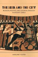 The Seer and the City Religion, Politics, and Colonial Ideology in Ancient Greece by Margaret Foster