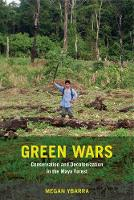 Green Wars Conservation and Decolonization in the Maya Forest by Megan Ybarra