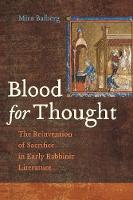 Blood for Thought The Reinvention of Sacrifice in Early Rabbinic Literature by Mira Balberg