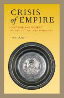 Crisis of Empire Doctrine and Dissent at the End of Late Antiquity by Phil Booth
