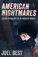 American Nightmares Social Problems in an Anxious World by Joel Best