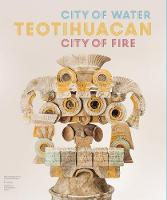 Teotihuacan City of Water, City of Fire by Matthew Robb