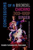 Confessions of a Radical Chicano Doo-Wop Singer by Ruben Funkahuatl Guevara, Josh Kun, George Lipsitz