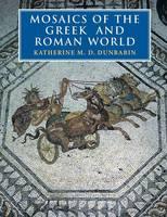 Mosaics of the Greek and Roman World by Katherine M. D. (McMaster University, Ontario) Dunbabin