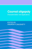 Cournot Oligopoly Characterization and Applications by Andrew F. (University of Iowa) Daughety
