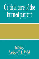 Critical Care of the Burned Patient by Lindsey T. A. (St Andrew's Hospital, Billericay ) Rylah