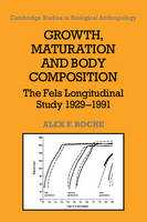 Growth, Maturation, and Body Composition The Fels Longitudinal Study 1929-1991 by Alex F. (Wright State University, Ohio) Roche