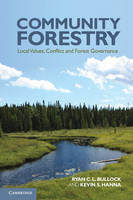 Community Forestry Local Values, Conflict and Forest Governance by Ryan C. L. (University of Saskatchewan, Canada) Bullock, Kevin S. Hanna