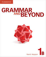 Grammar and Beyond Level 1 Student's Book B by Randi (Northern Arizona University) Reppen