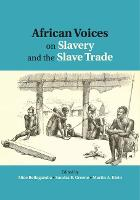 African Voices on Slavery and the Slave Trade: Volume 1, The Sources by Alice Bellagamba